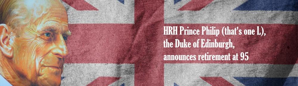 HRH Prince Philip, Duke of Edinburgh retirement